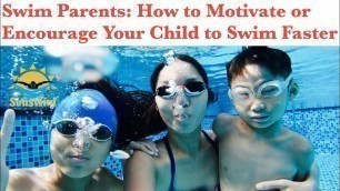 'Swim Parents: How to Motivate or Encourage Your Child to Swim Faster (Four Tips)'