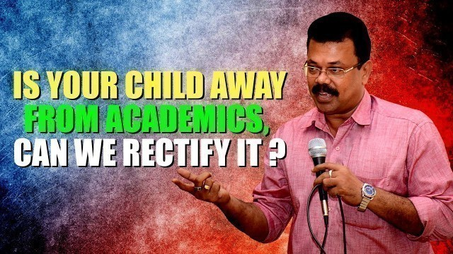 'IS YOUR CHILD AWAY FROM ACADEMICS, CAN WE RECTIFY IT? │MOTIVATE YOUR CHILD│K Jayaraj Parenting Tips'