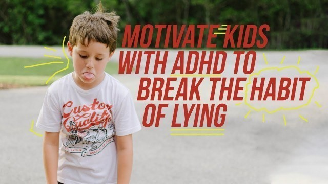 'How Parents Can Motivate Kids with ADHD to Break the Habit of Lying'