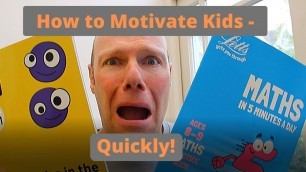 'How to Motivate Kids - Quickly!'