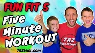 'FUN FIT 5! 5 Minute Kids Workout Part 2 | TAZ Kids Fitness!'