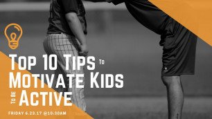 'Top 10 Tips to Motivate Kids to be Active (Ep. 06)'