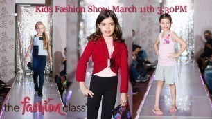 'Kids Fashion Show - Winter 2017 The Fashion Class Sat 3/11/17 3:30PM'