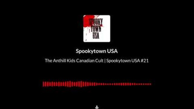 The Anthill Kids Canadian Cult   Spookytown USA #21