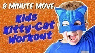 '8 MINUTE MOVE | Fun Kids Workout Kitty Cat Edition | Featuring CATBOY From PJ MASKS!'
