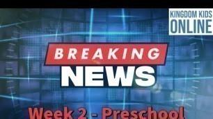 'Kingdom Kids Online - Preschool Breaking News Week 2'