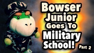 'SML Movie: Bowser Junior Goes To Military School! Part 2'